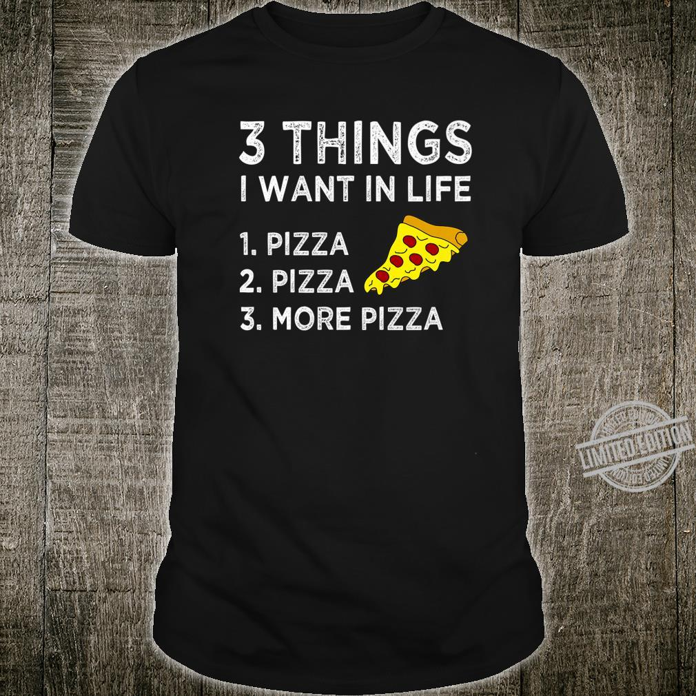 3 Things I Want In Life Pepperoni Pizza Shirt