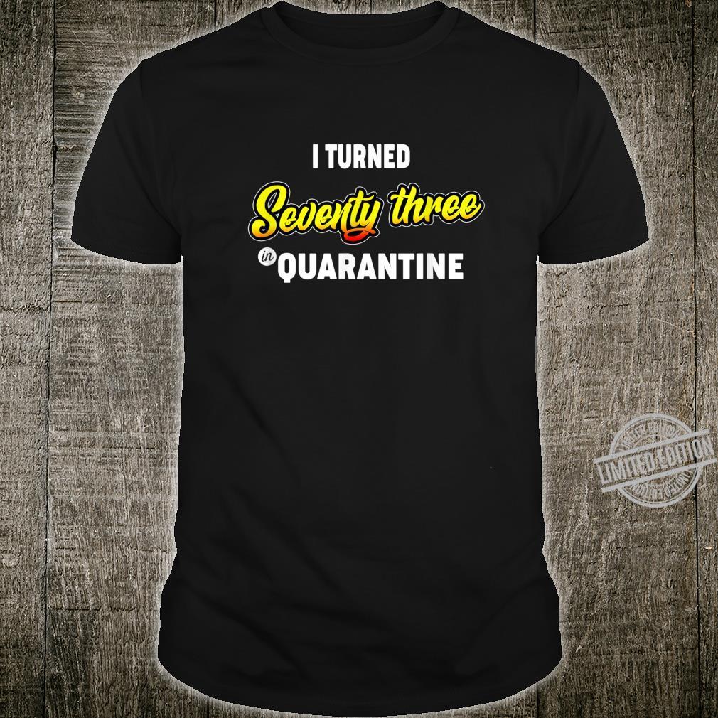 73rd Birthday I Turned Seventythree in Quarantine Shirt