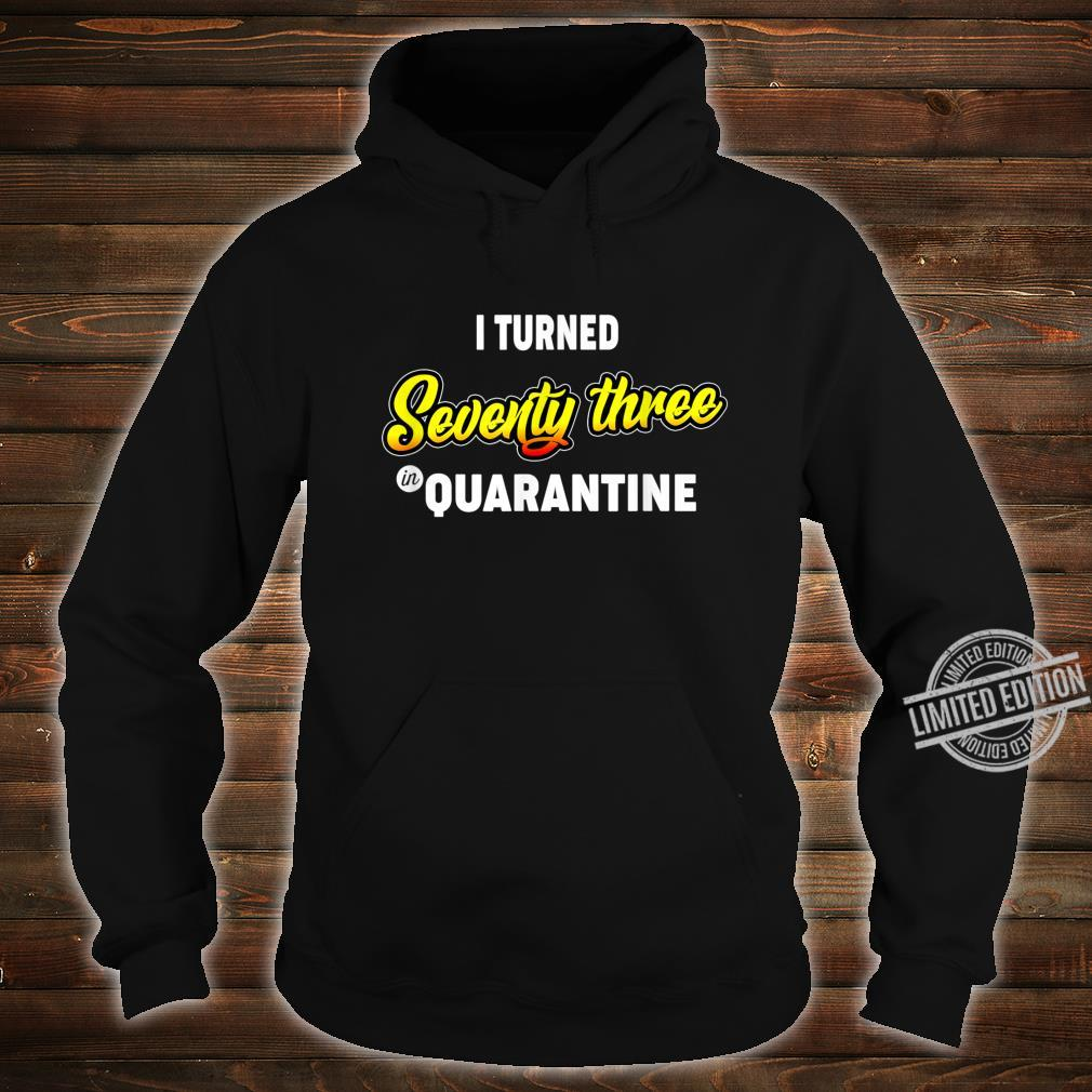 73rd Birthday I Turned Seventythree in Quarantine Shirt hoodie