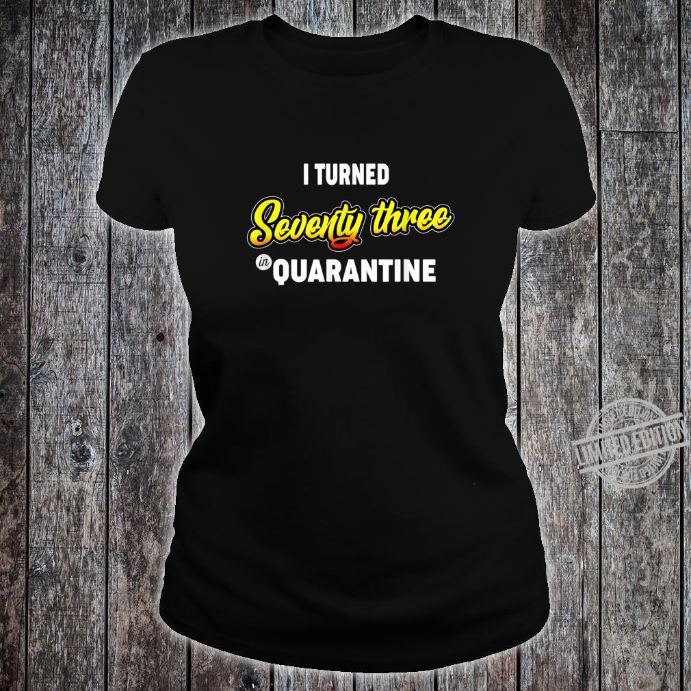 73rd Birthday I Turned Seventythree in Quarantine Shirt ladies tee