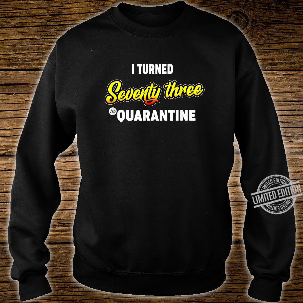 73rd Birthday I Turned Seventythree in Quarantine Shirt sweater