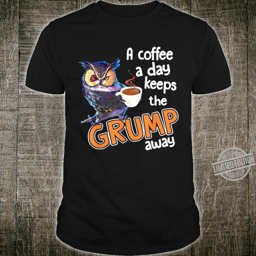 A Coffee A Day Keeps The Grumpy Away Cute Owl Shirt