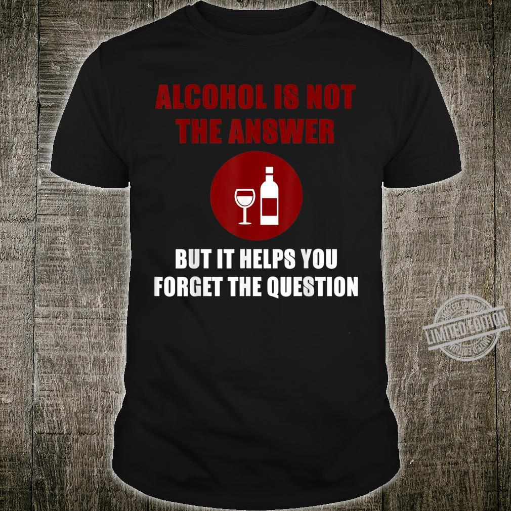 Alcohol is not the answer. Shirt