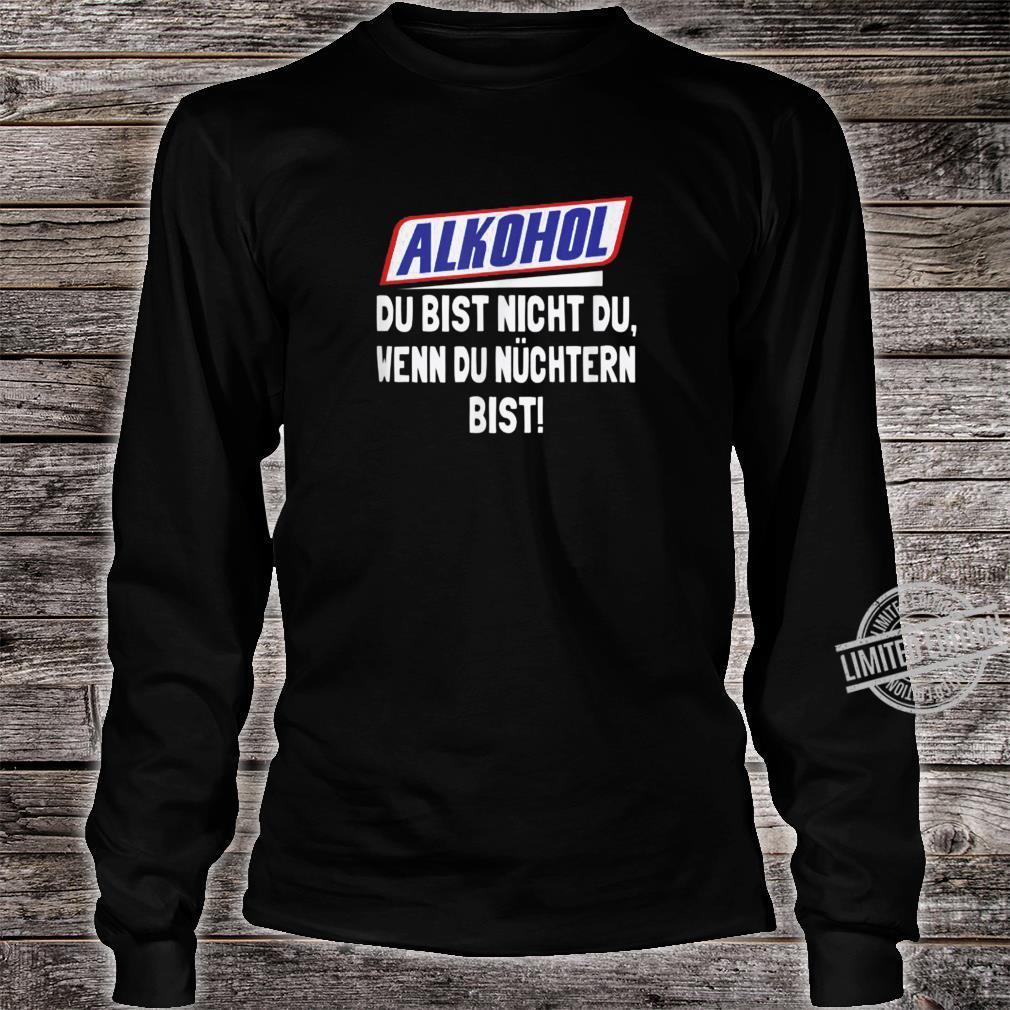 Alkohol Du Bist Nicht Du Wenn Du Nuchtern Bist Shirt long sleeved