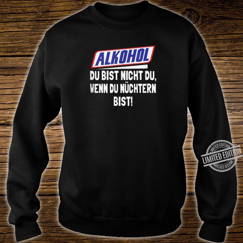 Alkohol Du Bist Nicht Du Wenn Du Nuchtern Bist Shirt sweater