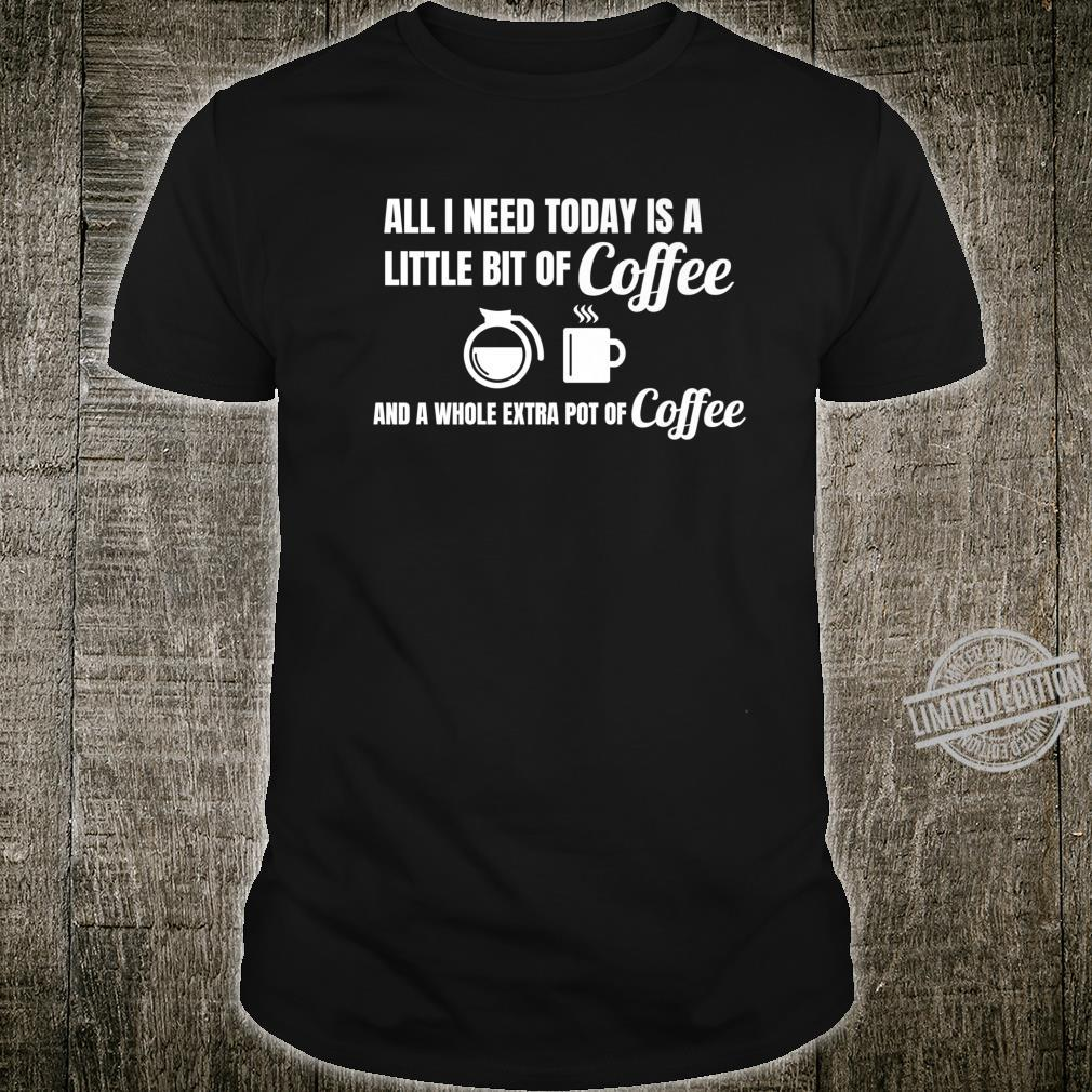 All I Need Today is Coffee Shirt