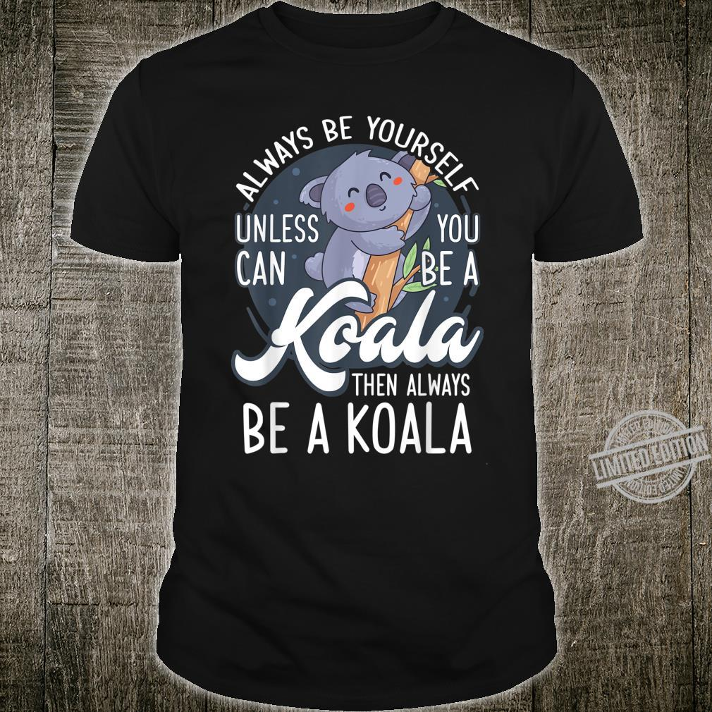 Always Be Yourself Unless You Can Be A Koala Shirt