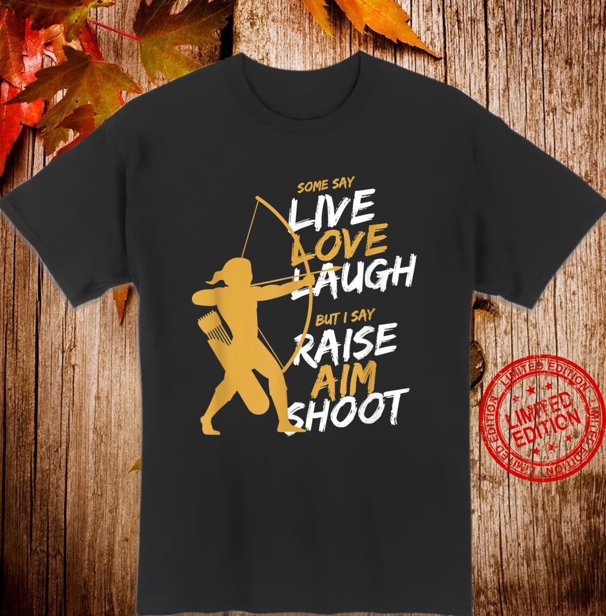 Archery Archer Bowman Live LoveLaugh I Say Raise Aim Shoot Shirt