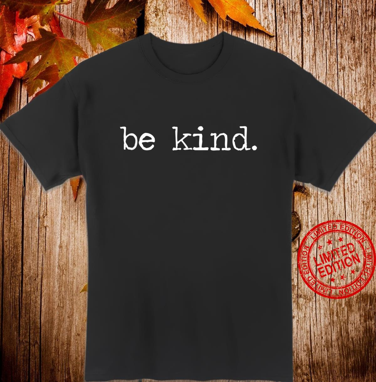 Be Kind . Positivity Kindness AntiBullying Shirt