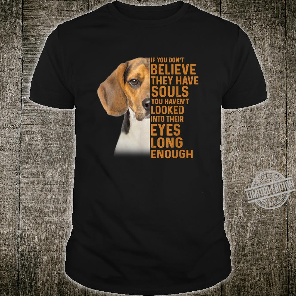 Beagle Face If You Don't Believe They Have Souls Dog Shirt