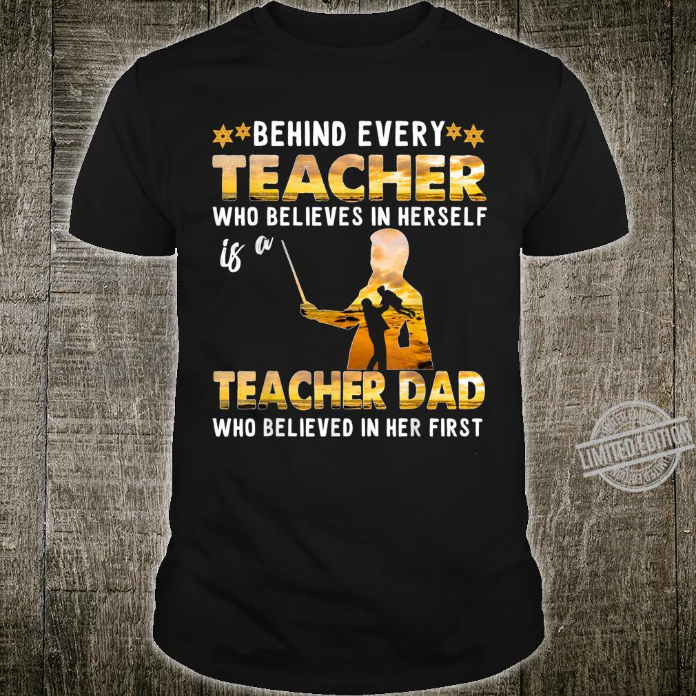 Behind Every Teacher Who Believes In Herself Is A TeacherDad Shirt