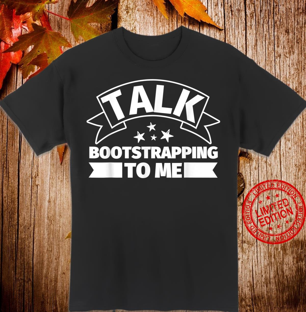 Bootstrapping Talk Bootstrapping to me Shirt