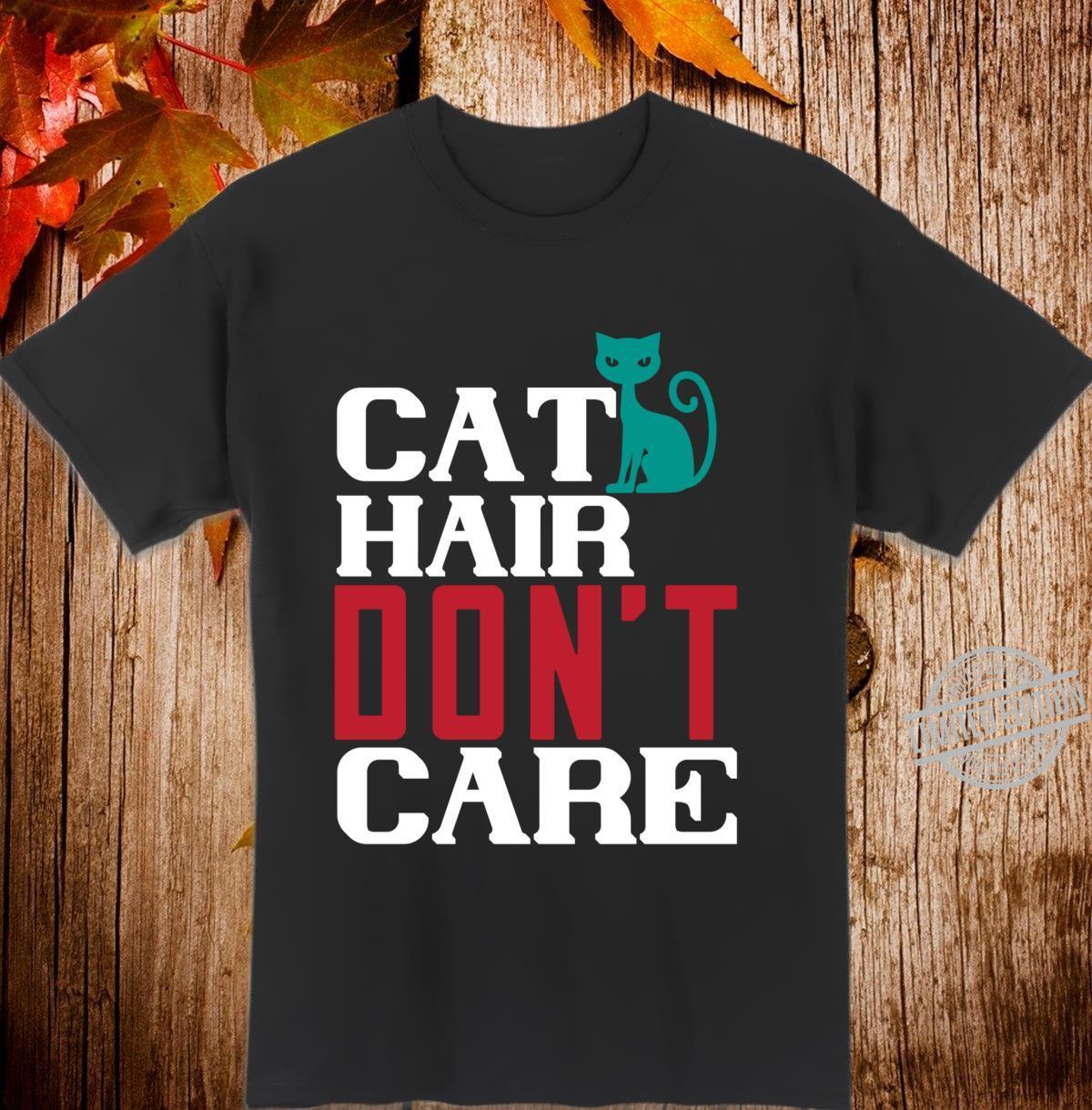 Cat Hair Don't Care Shirt