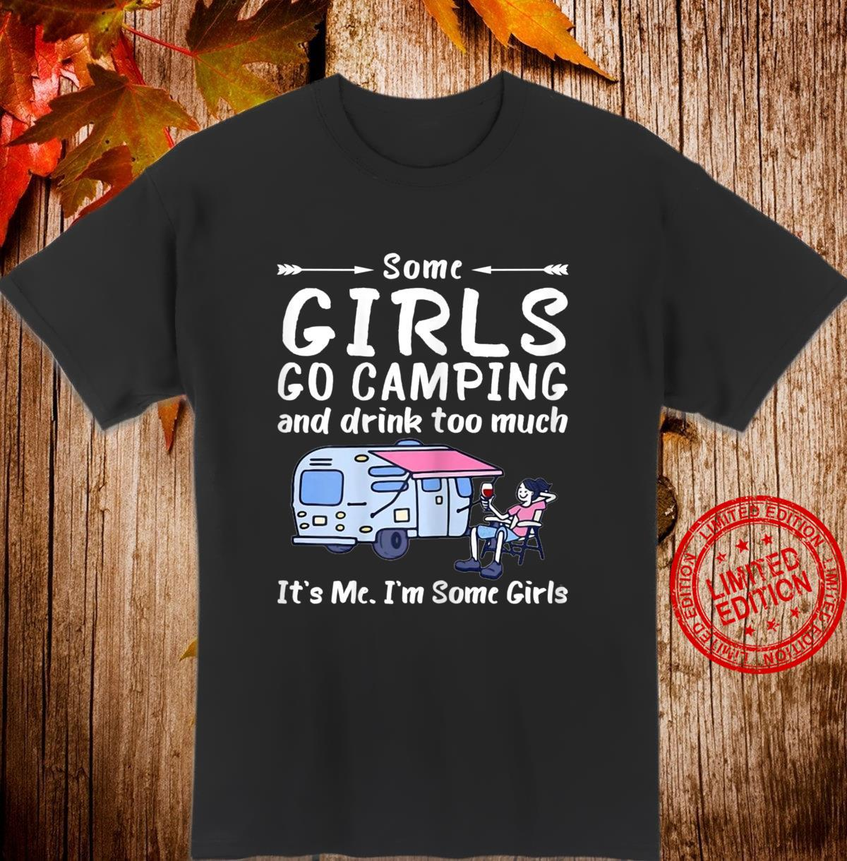 Damen Some Girls Go Camping & Drink Too Much It's Me I'm Some Girl Shirt
