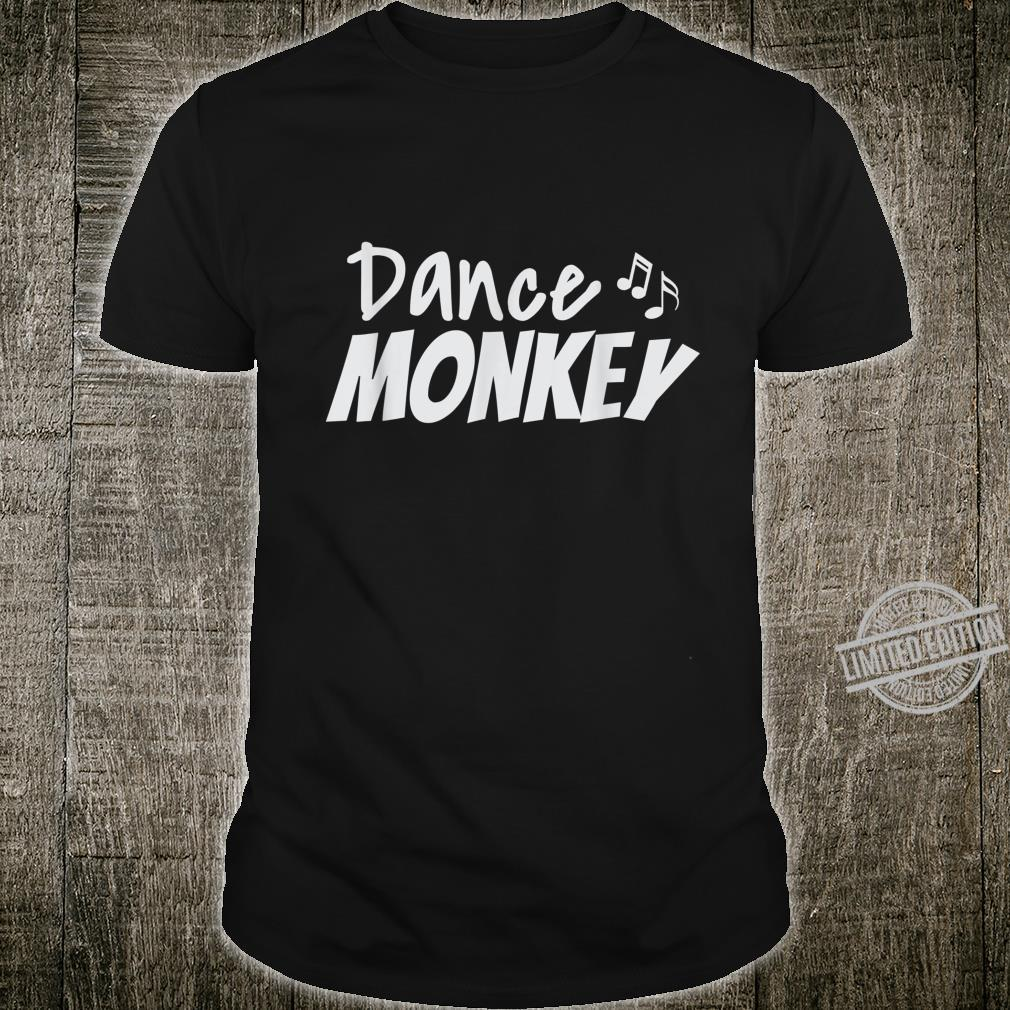 Dance Monkey Party Design for go dancing and partying Shirt