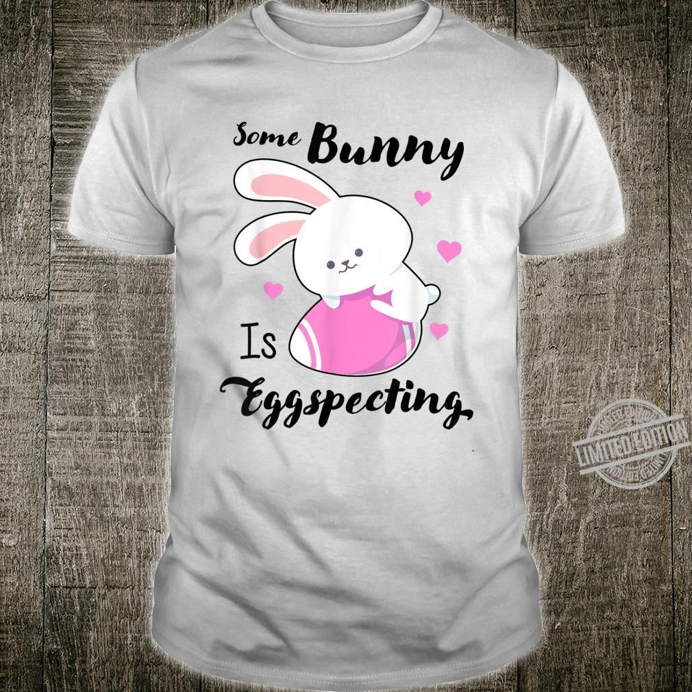 Easter Pregnancy Announcement Some bunny eggspecting Shirt