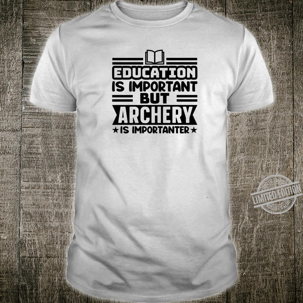 Education Is Important But Archery Is Importanter BOW ARROW Shirt