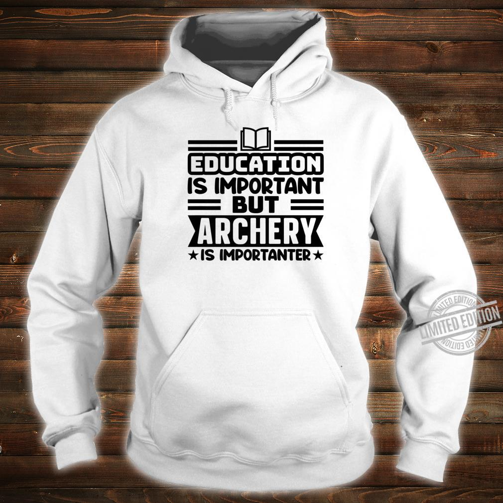 Education Is Important But Archery Is Importanter BOW ARROW Shirt hoodie