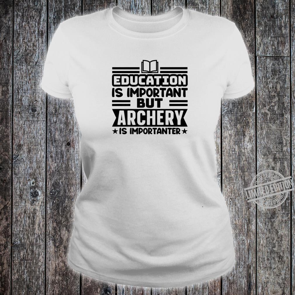 Education Is Important But Archery Is Importanter BOW ARROW Shirt ladies tee