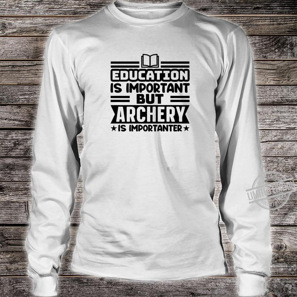 Education Is Important But Archery Is Importanter BOW ARROW Shirt long sleeved