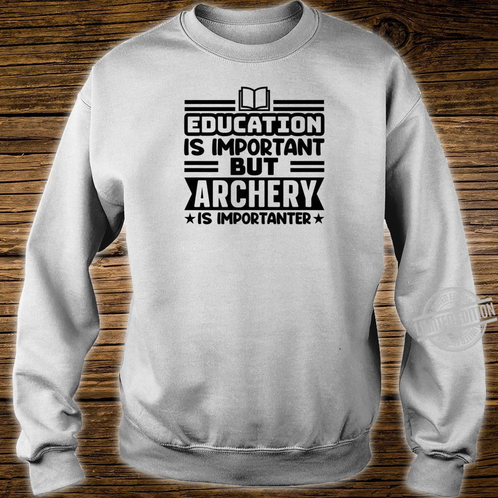 Education Is Important But Archery Is Importanter BOW ARROW Shirt sweater