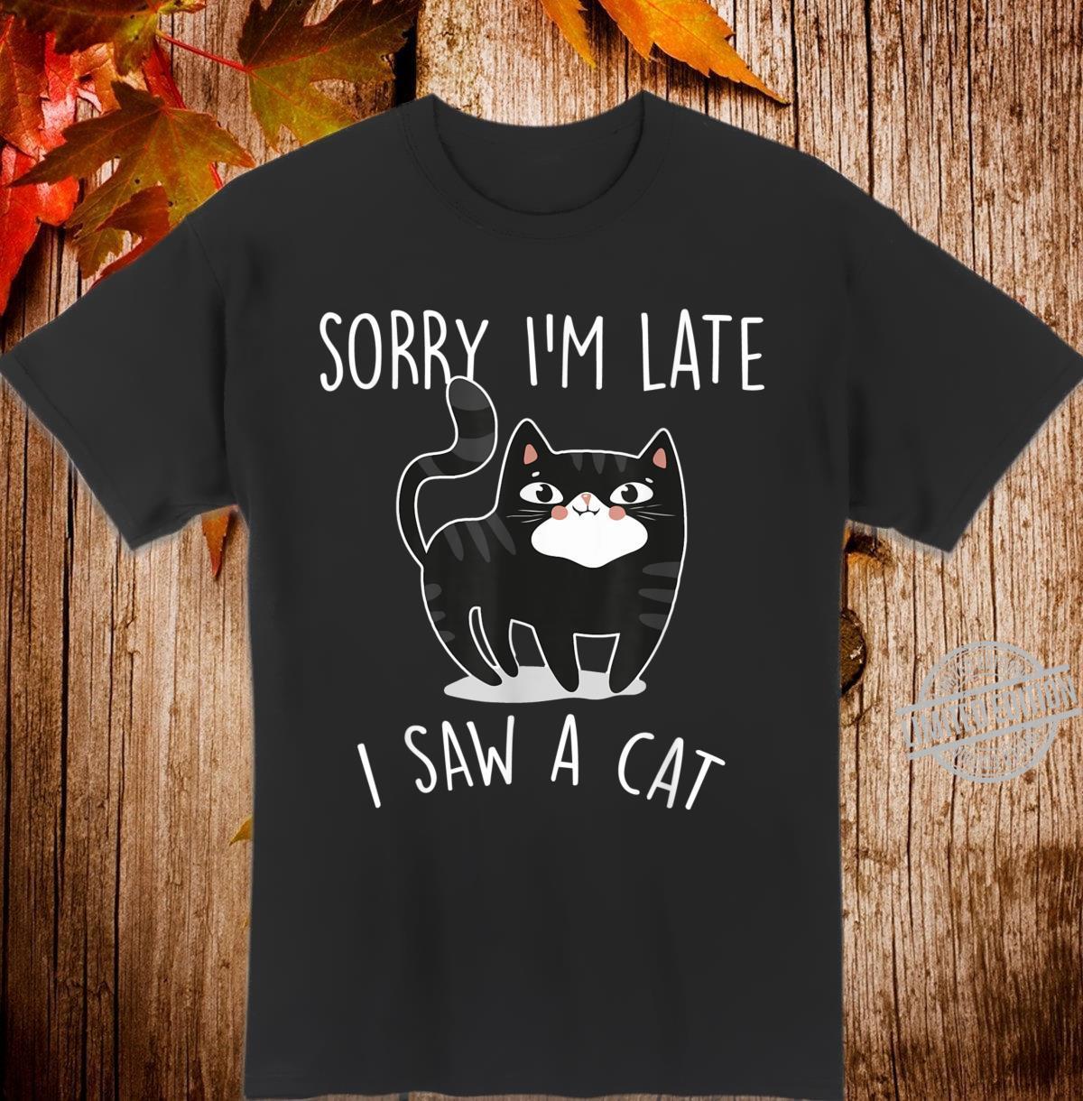 Entschuldigung im Spätstadium Ich habe eine Katze gesehen Shirt