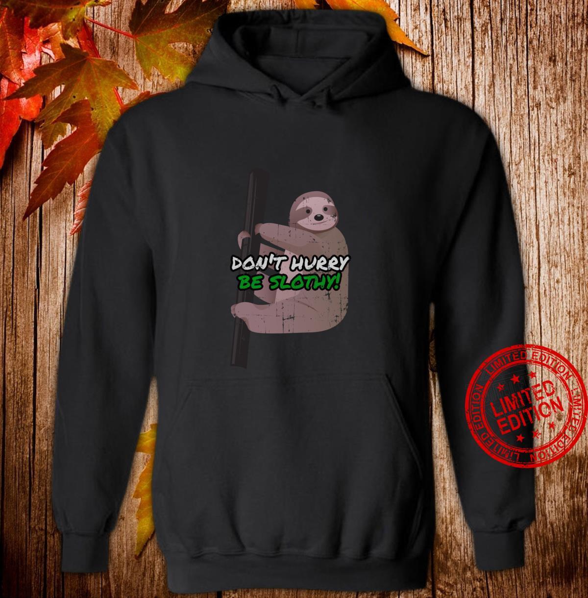 Funny Humorous Sloth Design Don't Hurry Be Slothy Shirt hoodie