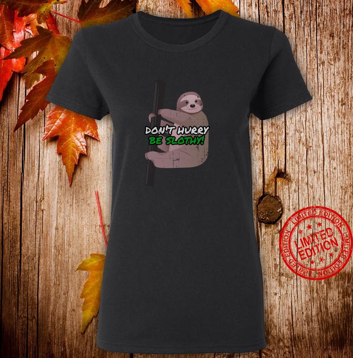 Funny Humorous Sloth Design Don't Hurry Be Slothy Shirt ladies tee