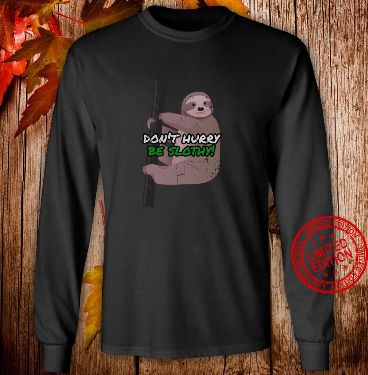 Funny Humorous Sloth Design Don't Hurry Be Slothy Shirt long sleeved