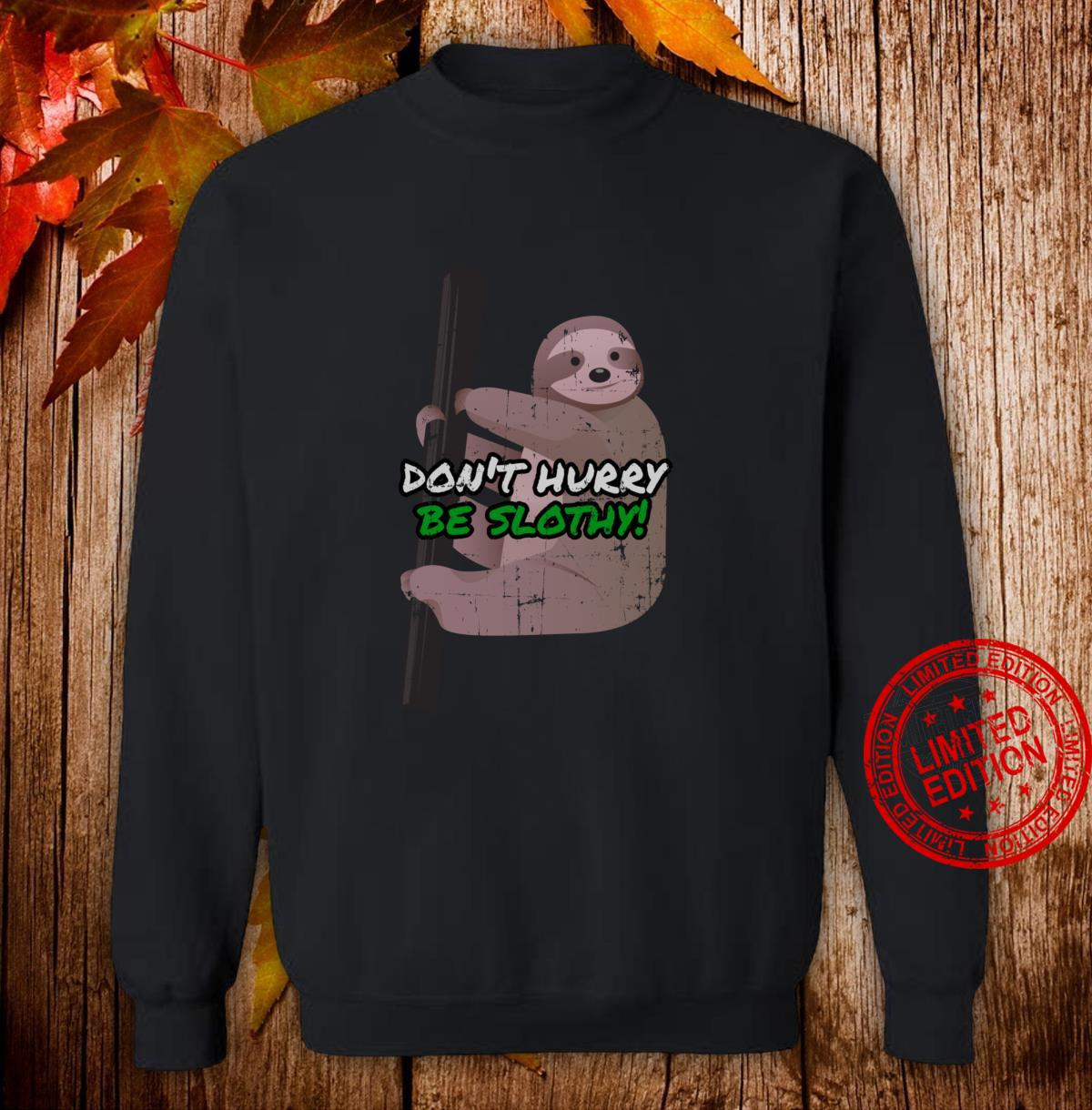 Funny Humorous Sloth Design Don't Hurry Be Slothy Shirt sweater