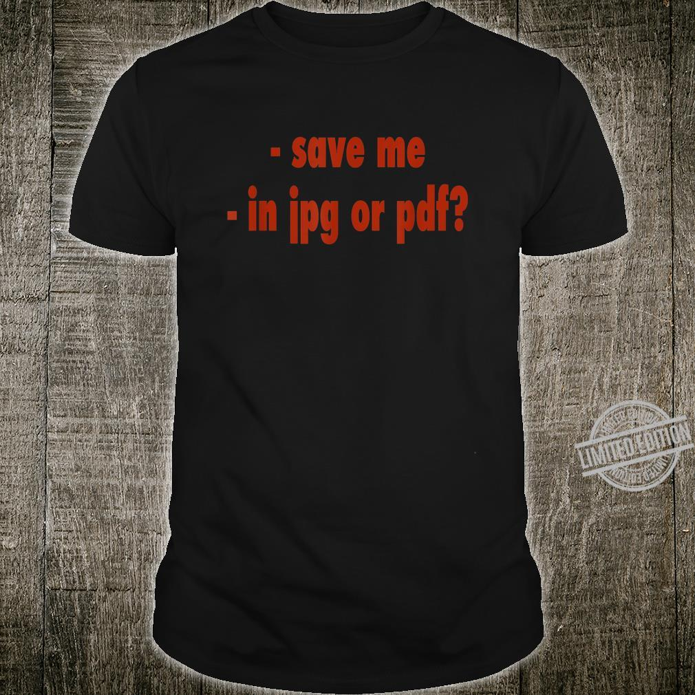 Funny Quotes Trust Me I'm A Tech Guy SAVE ME Saying Shirt