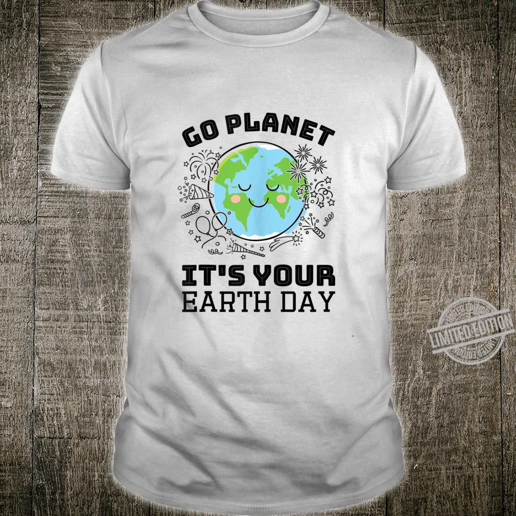 Go Planet It's Your Earth Day Shirt