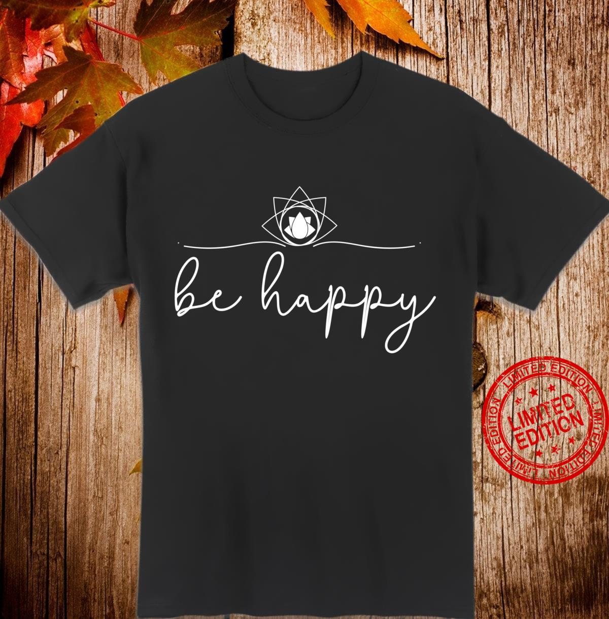 Happy Happiness Inspirational Positive Be Happy Shirt