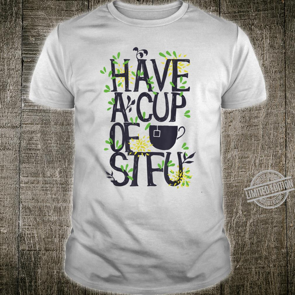 Have a cup of STFU Shirt