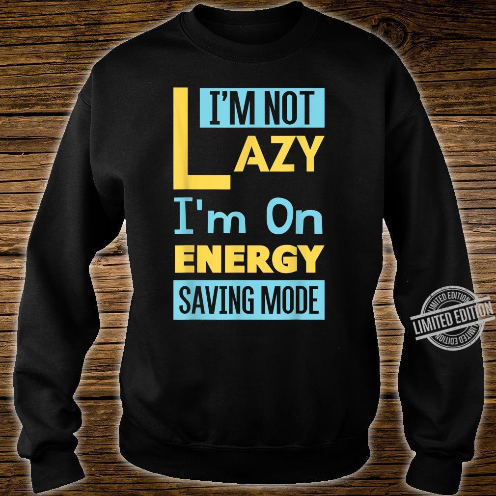 I Am Not Lazy I Am On Energy Saving Mode Design Design Shirt sweater