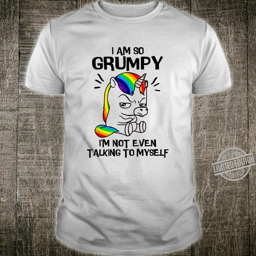I Am So Grumpy I'm Not Even Talking To Myself Unicorn Shirt