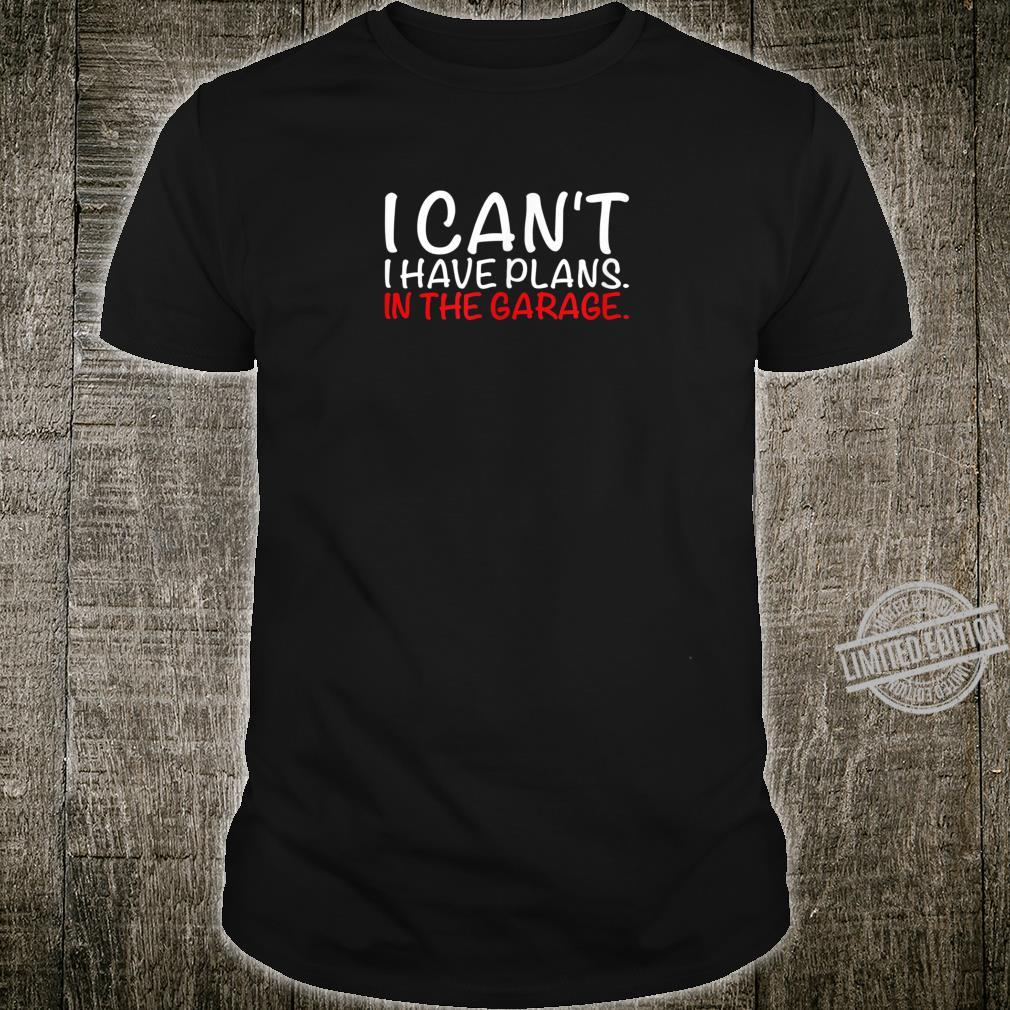 I CAN'T I HAVE PLANS. IN THE GARAGE. Shirt dad life shirt Shirt