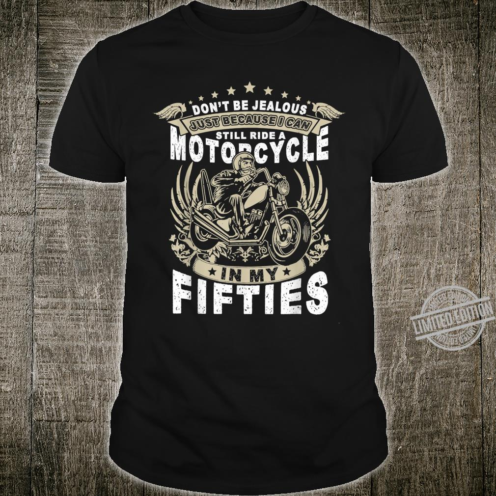 I Can Still Ride A Motorcycle In My Fifties Shirt