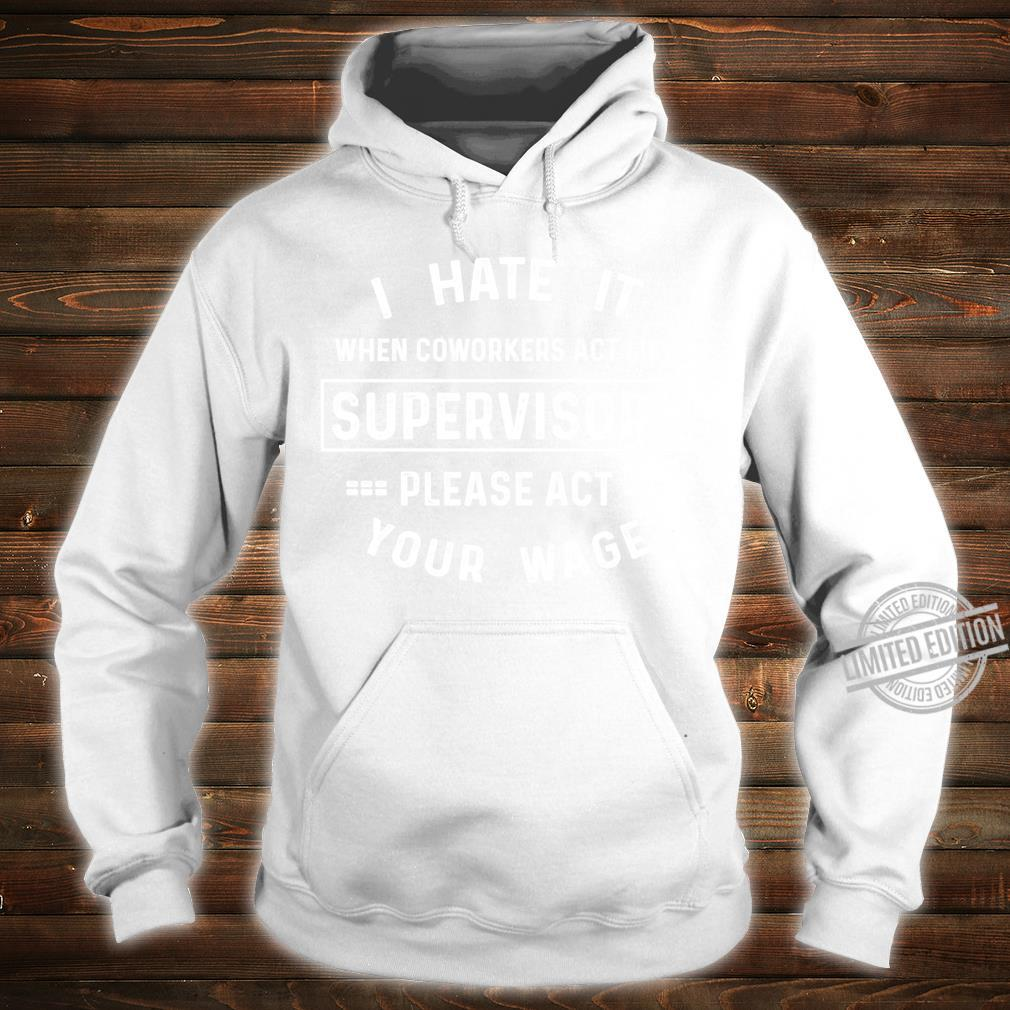 I Hate It When Coworkers Act Like Supervisors Saying Shirt hoodie