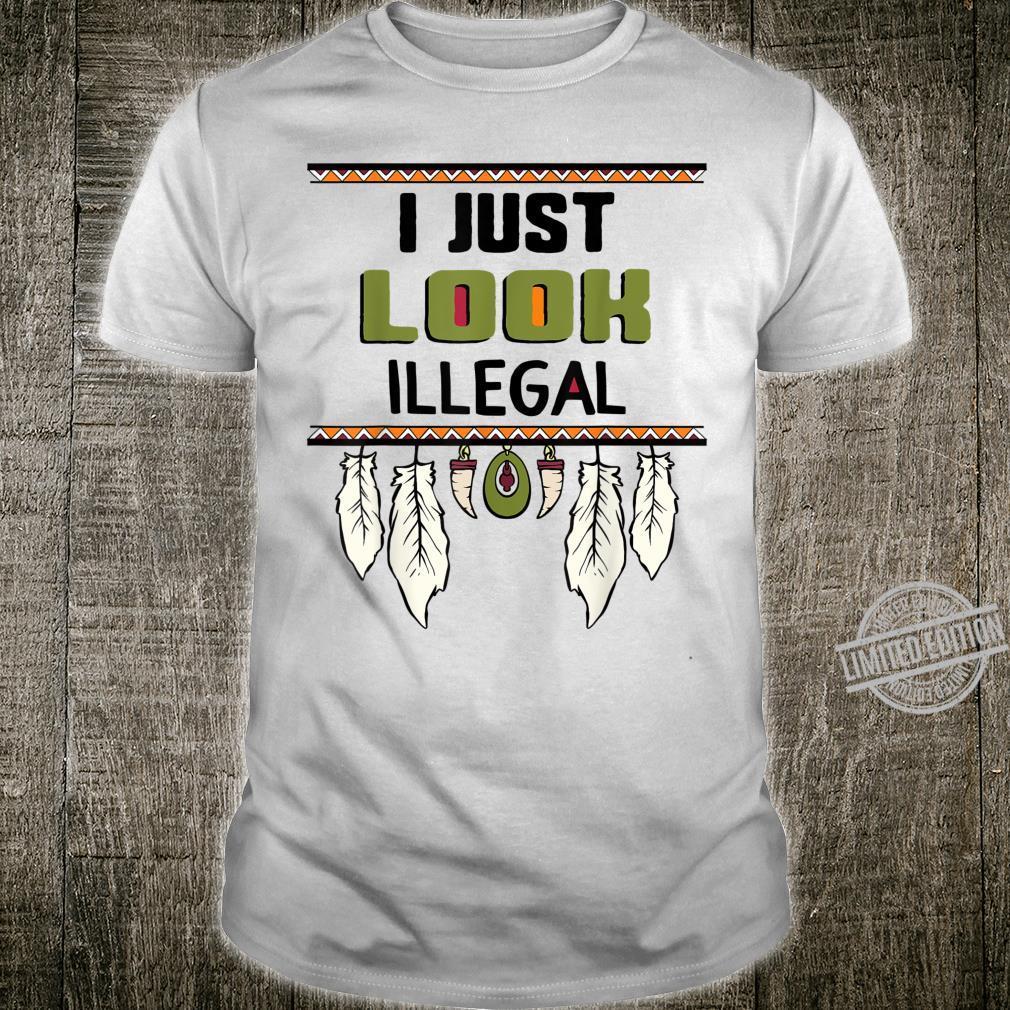 I JUST LOOK ILLEGAL Cinco De Mayo Mexican Fiesta Shirt