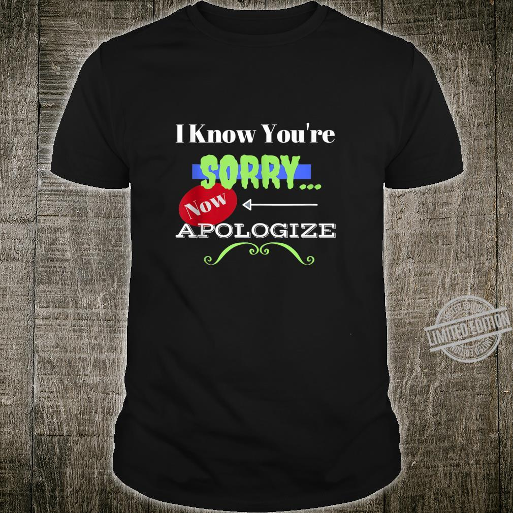 I Know You're SORRY Now Apologize Quotes Jokers Shirt