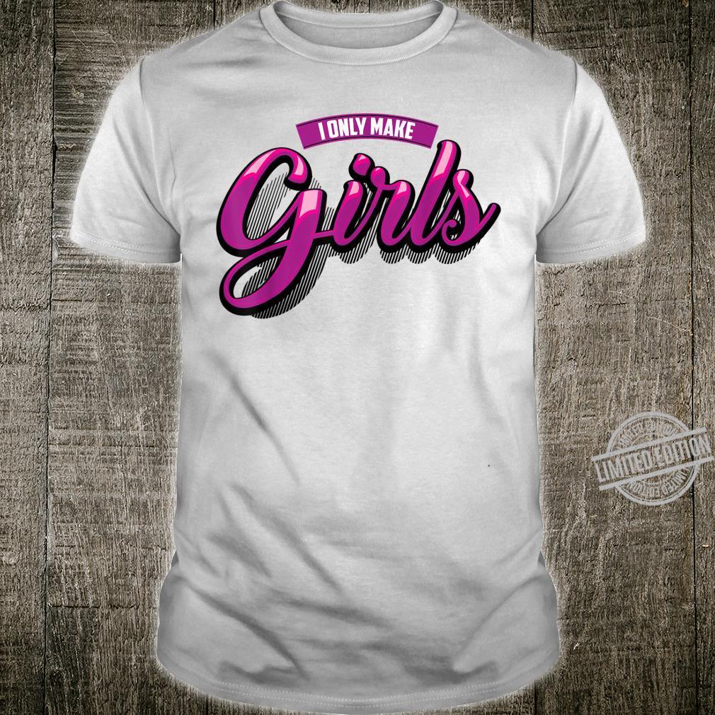 I Only Make Girls Cool Gender Reveal Shirt