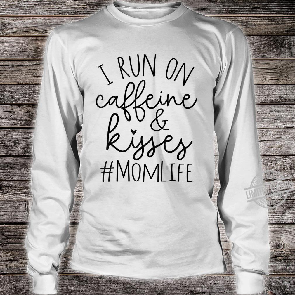 I Run on Caffeine And Kisses Cute Momlife Shirt long sleeved