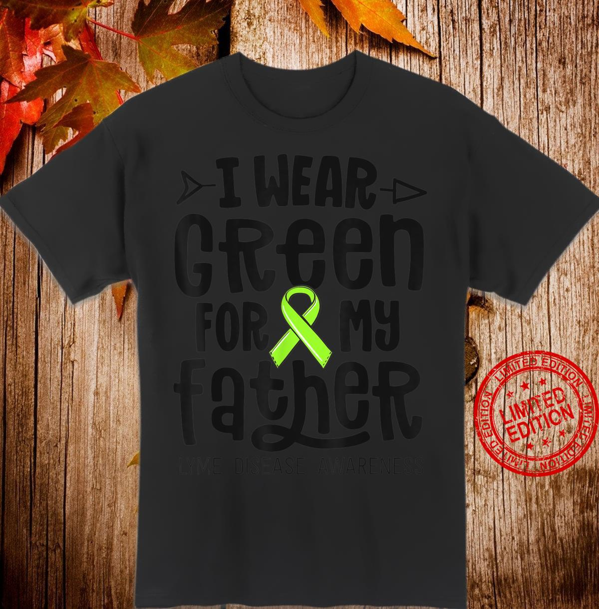 I Wear Green For My Father Lyme Disease Awareness Dad Shirt