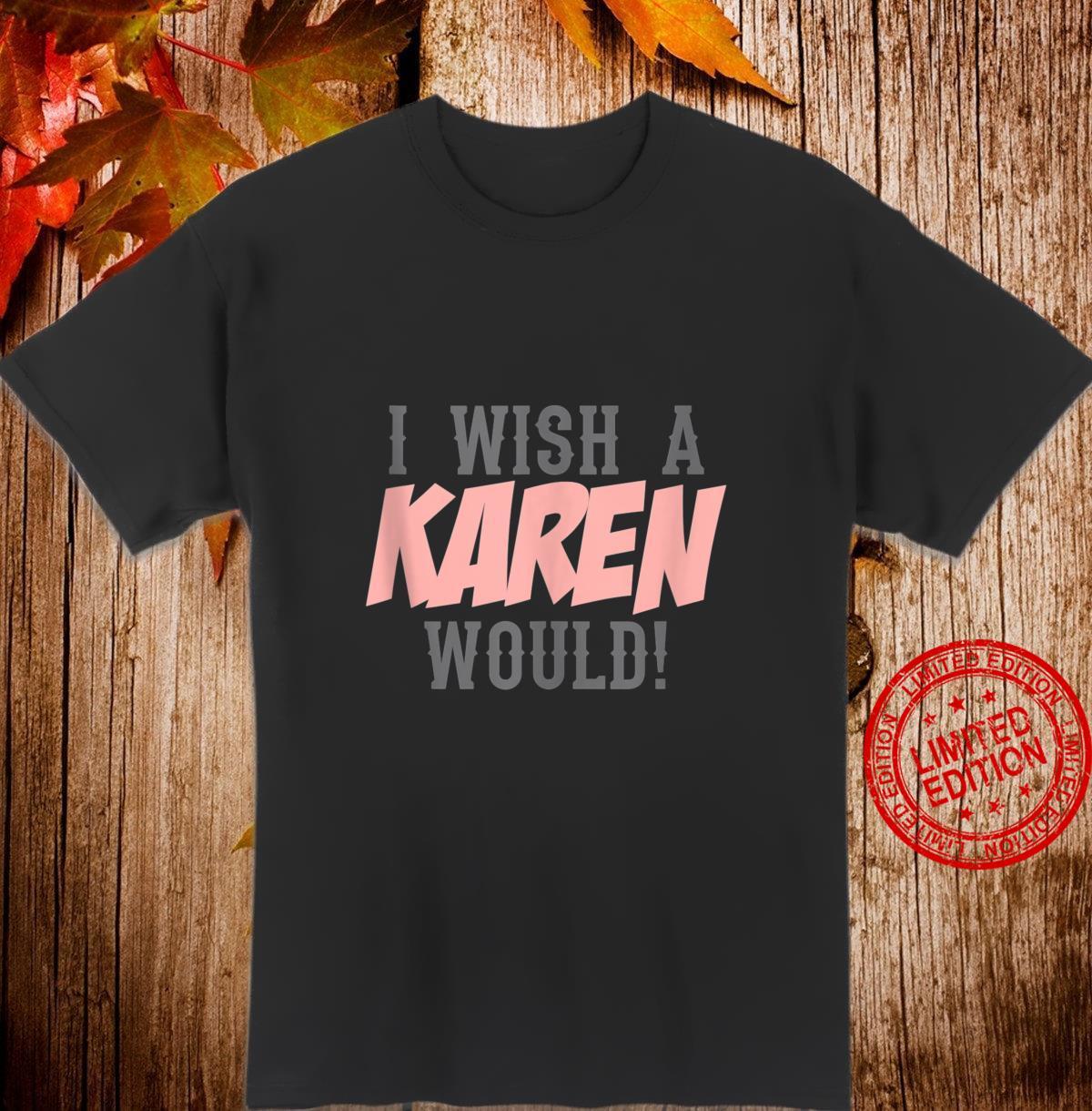 I Wish A Karen Would matching idea quote Shirt