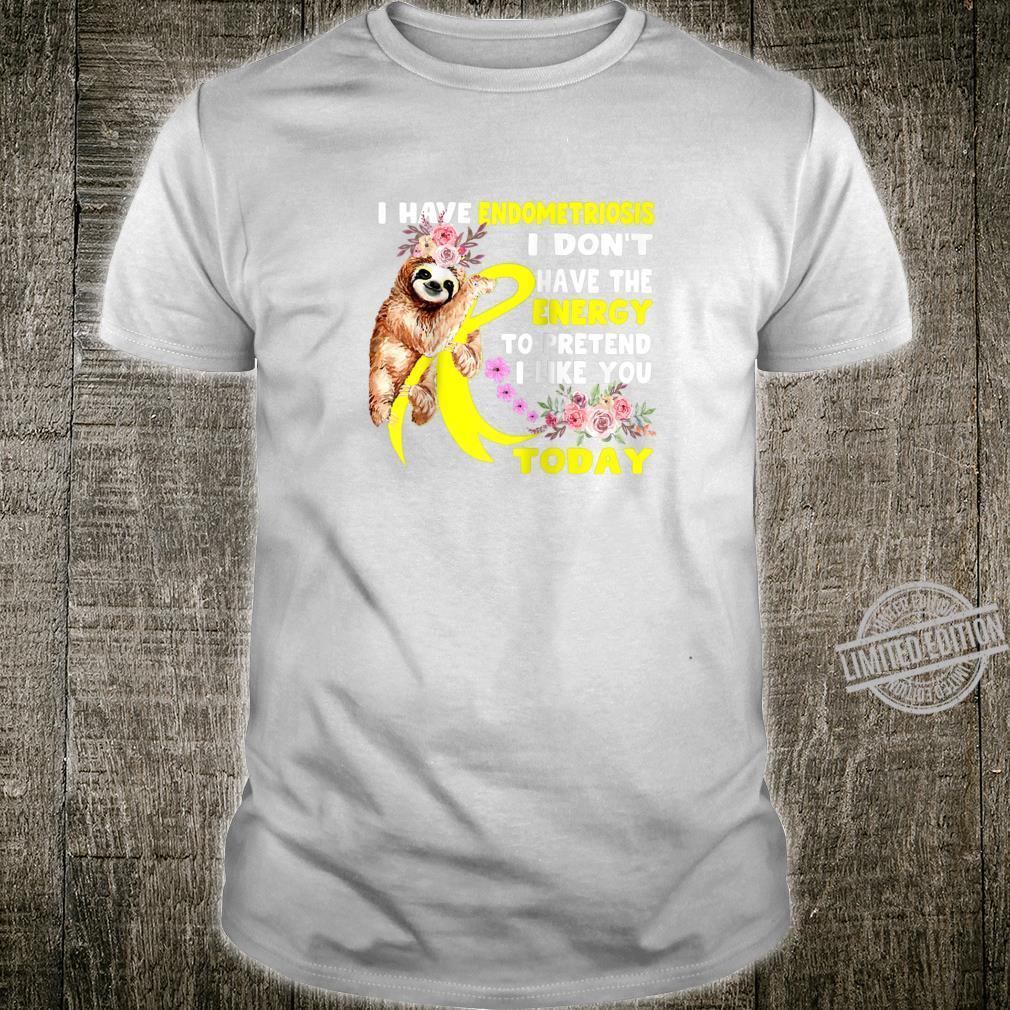 I have Endometriosis i don't have energy sloth endoTshirt Shirt