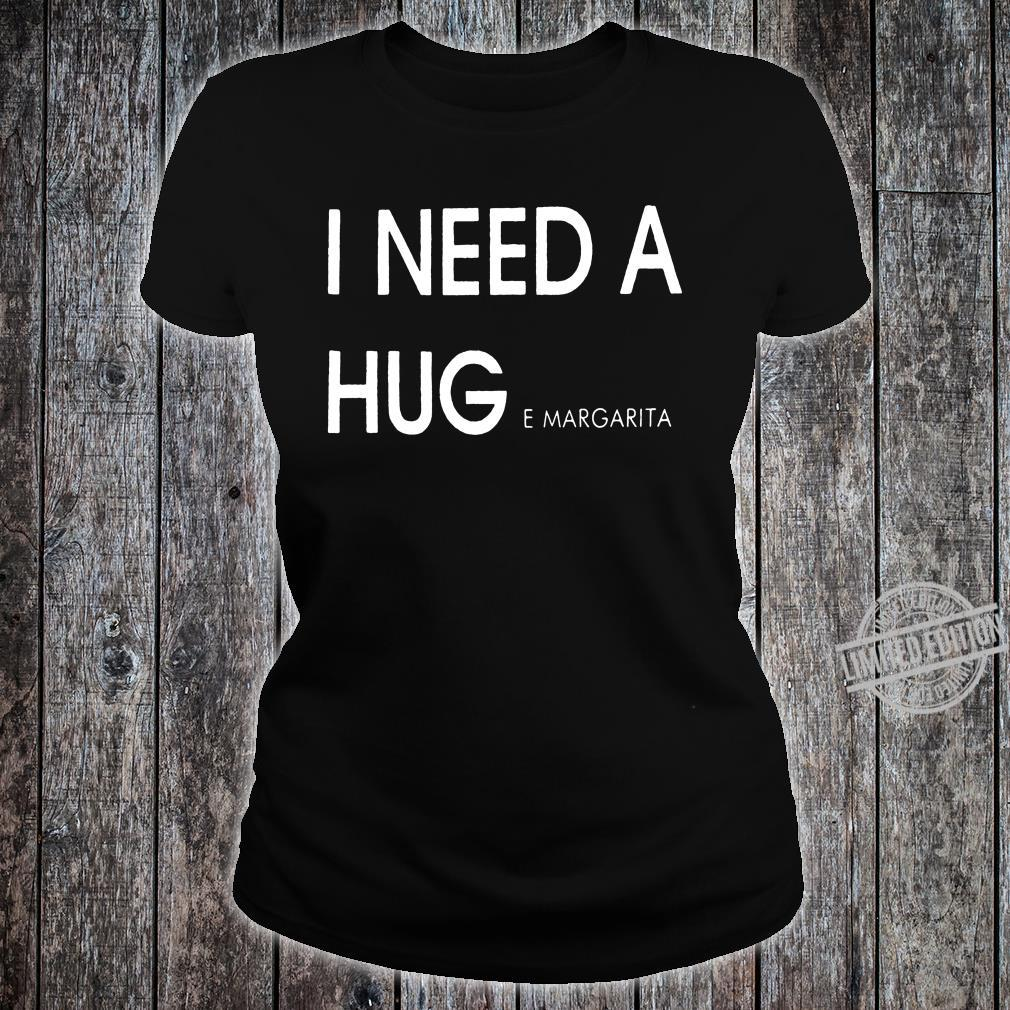I need a hug e margarita shirt ladies tee
