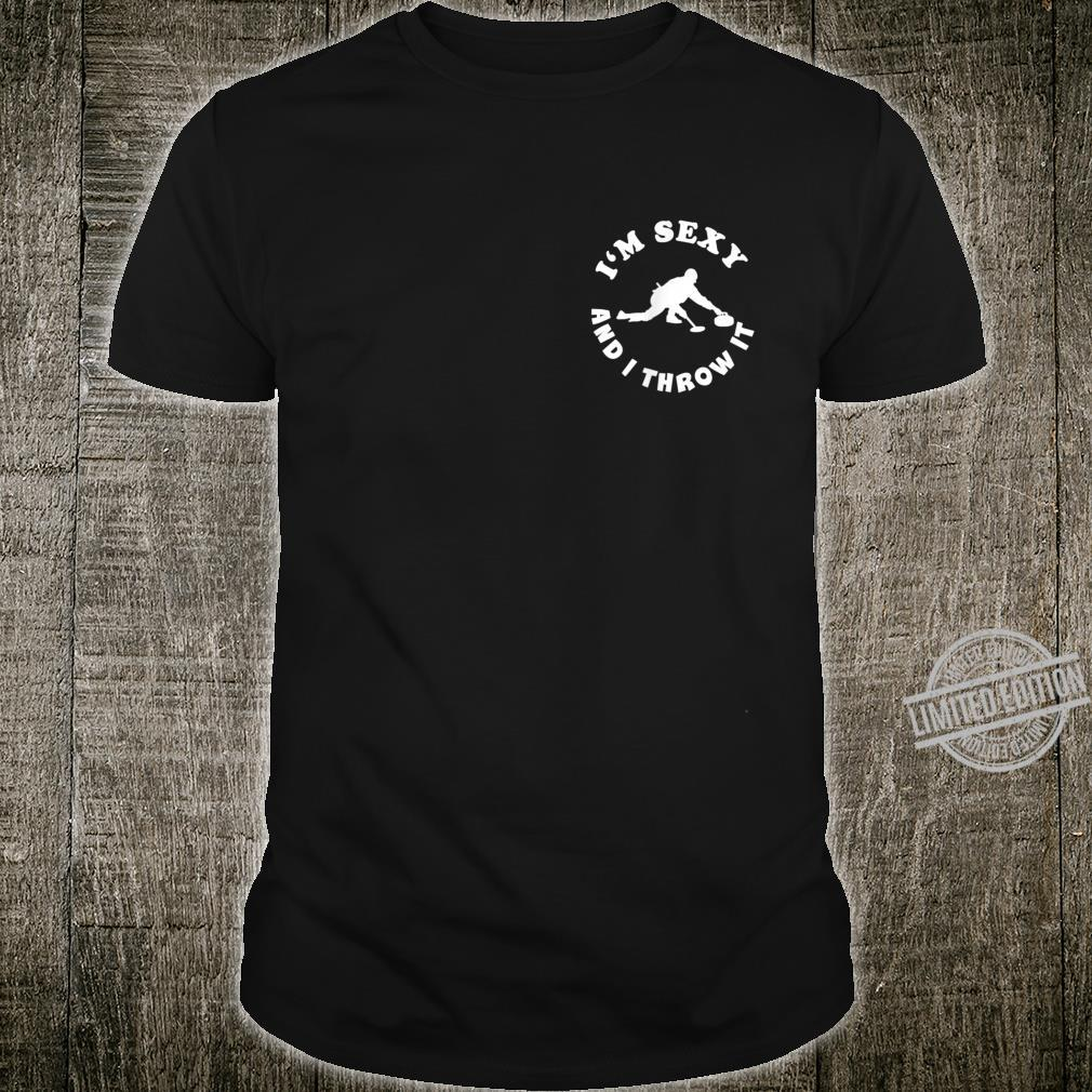 I'M SEXY AND I THROW IT Ice Curling Rock Curler Shirt