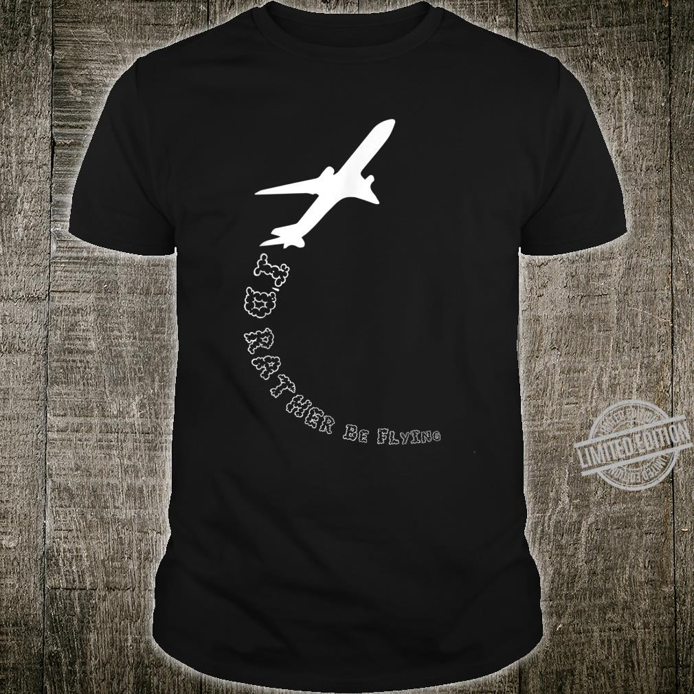 I'd Rather Be Flying Cute I Want To Be A Pilot Shirt