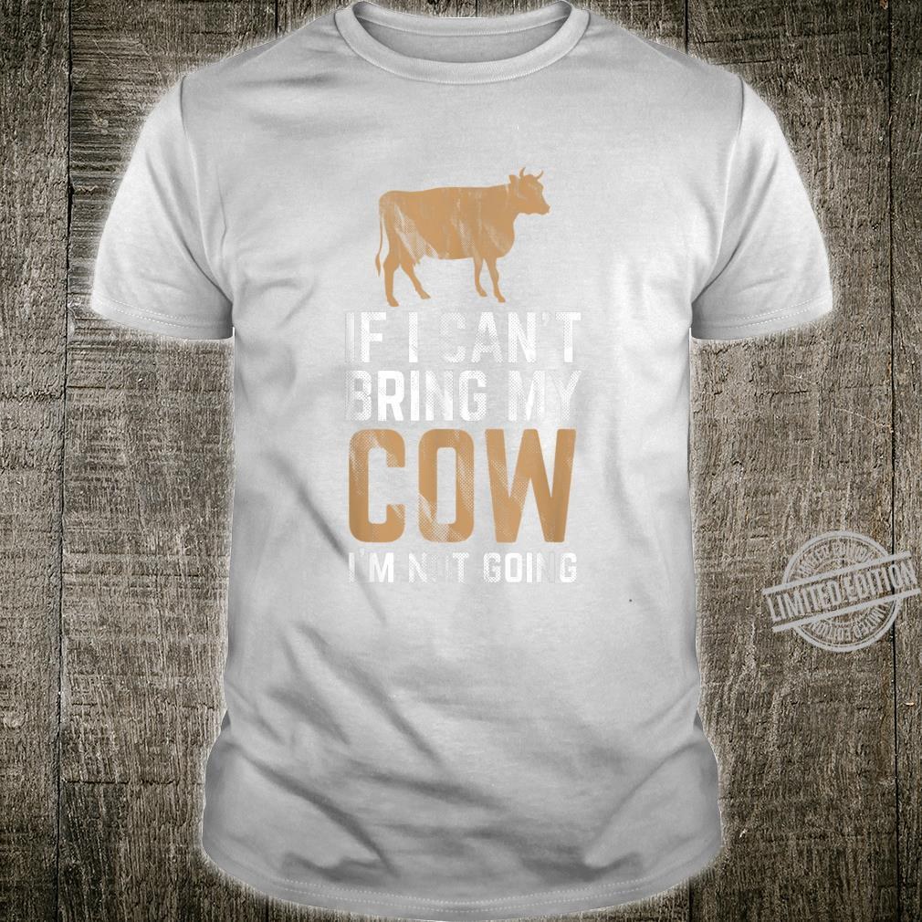 If I Can't Bring My Cow Im not Going cows Shirt